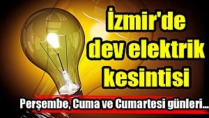 İzmir'de dev elektrik kesintisi!