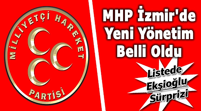 MHP İzmir'in Yeni Yönetimi Belli Oldu