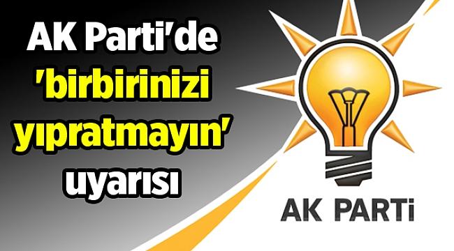 AKP'de 'birbirinizi yıpratmayın' uyarısı