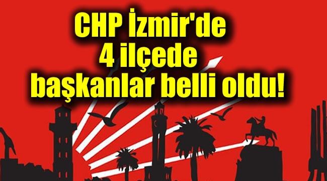 CHP İzmir'de 4 ilçede başkanlar belli oldu