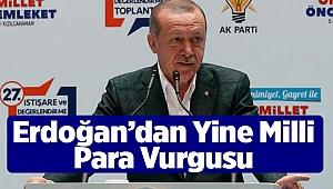 Erdoğan'dan Yine Milli Para Vurgusu