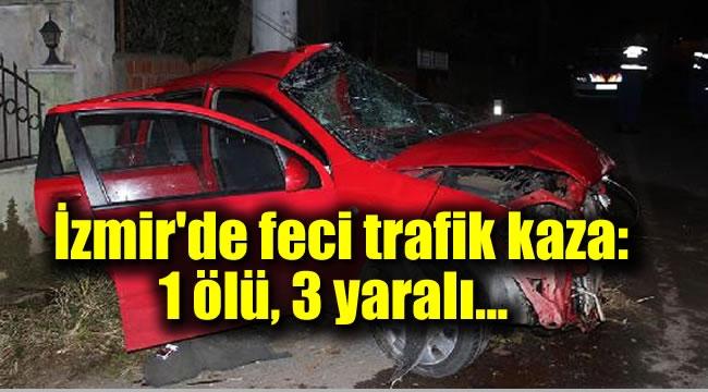 İzmir'de feci trafik kaza: 1 ölü, 3 yaralı