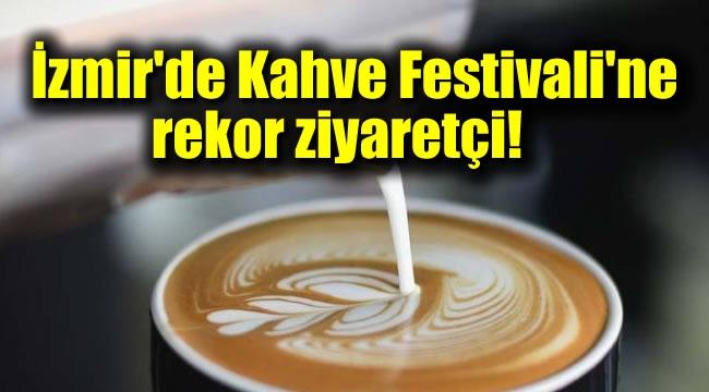 İzmir'de Kahve Festivali'ne rekor ziyaretçi