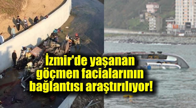 İzmir'de yaşanan göçmen facialarının bağlantısı araştıılıyor
