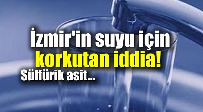 İzmir'in suyu için korkutan iddia! Sülfürik asit...