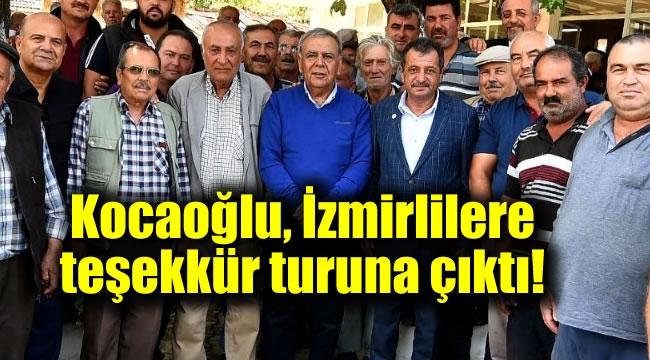 Kocaoğlu, İzmirlilere teşekkür turuna çıktı