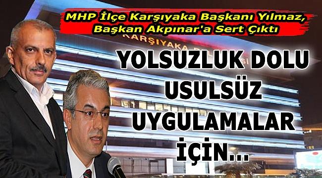 MHP İlçe Karşıyaka Başkanı Yılmaz, Başkan Akpınar'a Sert Çıktı: