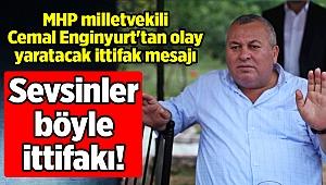 MHP milletvekili Cemal Enginyurt'tan olay yaratacak ittifak mesajı