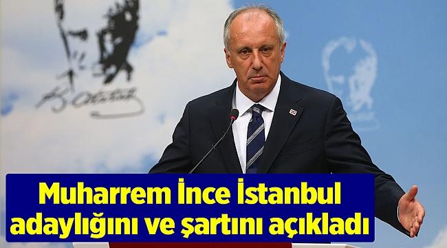Muharrem İnce İstanbul adaylığını ve şartını açıkladı