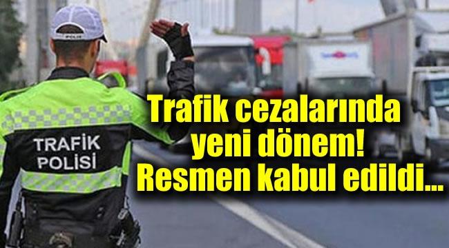 Trafik cezalarında yeni dönem: Resmen kabul edildi