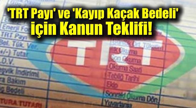'TRT Payı' ve 'Kayıp Kaçak Bedeli' için Kanun Teklifi