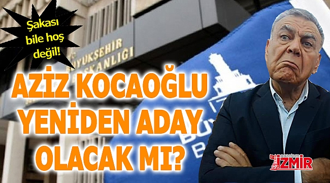 Aziz Kocaoğlu yeniden aday olacak iddiası!