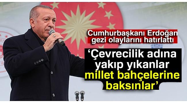 Cumhurbaşkanı Erdoğan: 'Çevrecilik adına yakıp yıkanlar, millet bahçelerine baksınlar'