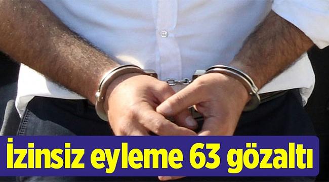 İzinsiz eyleme 63 gözaltı