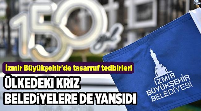 İzmir Büyükşehir'de tasarruf tedbirleri