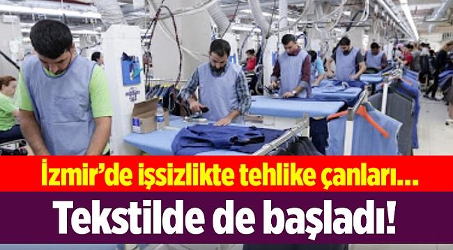 İzmir'de işsizlikte tehlike çanları…Tekstilde de başladı!