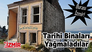 İzmir'de tarihi binaları yağmaladılar