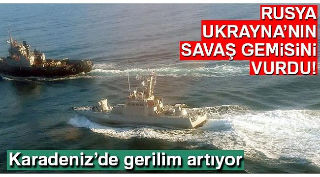 Karadeniz'de gerilim büyüyor: Rusya, Ukrayna'nın gemilerini vurdu!