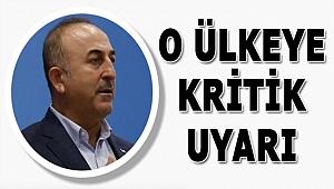 Mevlüt Çavuşoğlu'ndan O Ülkeye Kritik Uyarı