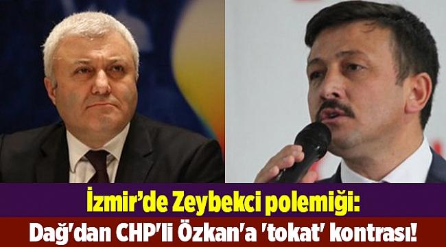 Zeybekci polemiği: AK Partili Dağ'dan CHP'li Özkan'a 'tokat' kontrası!