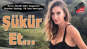 Acun Ilıcalı'dan boşanan Şeyma Subaşı ilk kez konuştu: