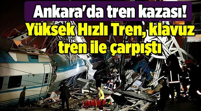 Ankara'da tren kazası! Yüksek Hızlı Tren, klavuz tren ile çarpıştı