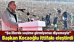 Başkan Kocaoğlu ittifakı eleştirdi