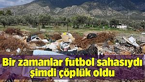 Bir zamanlar futbol sahasıydı şimdi çöplük oldu