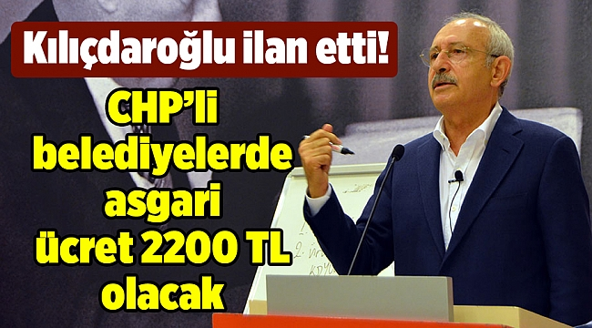 CHP'li belediyelerde asgari ücret 2200 TL olacak
