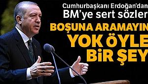 Cumhurbaşkanı Erdoğan'dan BM'ye sert sözler