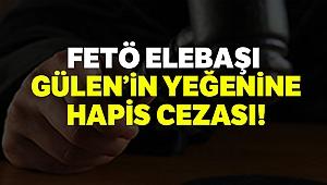 FETÖ elebaşı Fethullah Gülen'in yeğenine hapis cezası