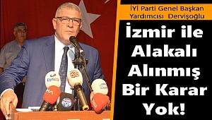 """İYİ Parti Genel Başkan Yardımcısı Dervişoğlu: """"İzmir ile Alakalı Alınmış..."""""""
