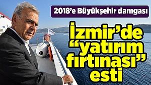 """İzmir'de """"yatırım fırtınası"""" esti"""