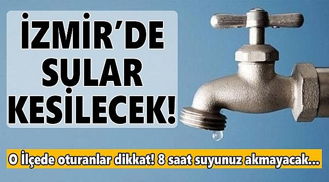 İzmir'in O İlçesinde Sular Kesilecek!