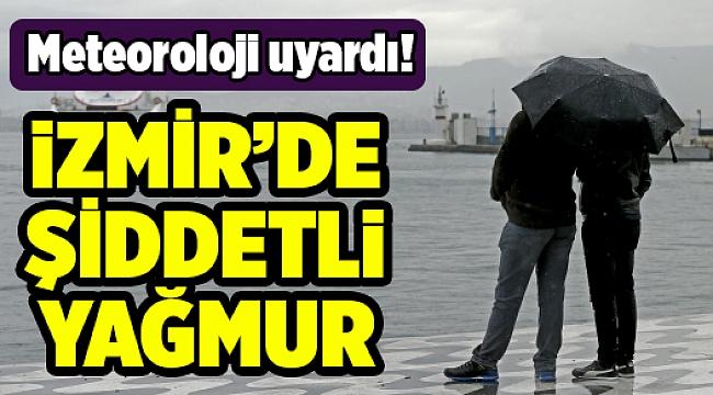 İzmirliler dikkat! Şiddetli yağış geliyor...