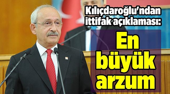 Kılıçdaroğlu'ndan ittifak açıklaması: En büyük arzum