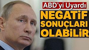"""Putin ABD'yi Uyardı: """"Negatif Sonuçları Olabilir"""""""