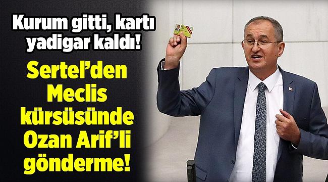 Sertel'den Meclis kürsüsünde Ozan Arif'li gönderme!