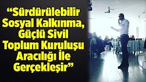 """Süleyman GÖK: """" Sürdürülebilir Sosyal Kalkınma, Güçlü Sivil Toplum Kuruluşu Aracılığı İle Gerçekleşir""""."""