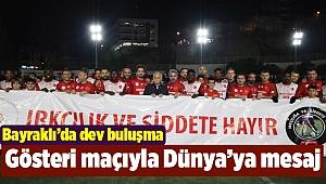 """Ünlü futbolcular """" Irkçılık ve şiddet''e Bayraklı'dan dur dedi"""