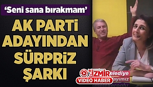 AK Parti adayından sürpriz şarkı