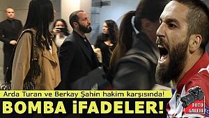 Arda Turan ve Berkay Şahin hakim karşısında! Bomba ifadelere bakın
