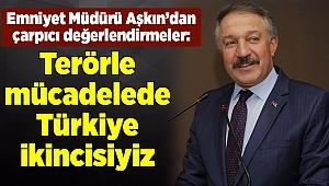 Aşkın: Terörle mücadelede Türkiye ikincisiyiz