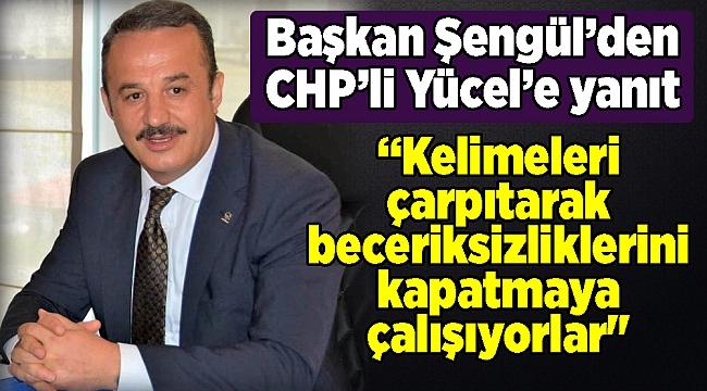 Başkan Şengül'den CHP'li Yücel'e yanıt