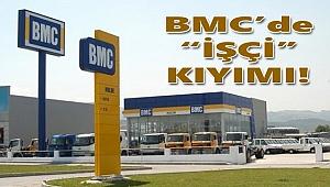 BMC'de İşçi Kıyımı!