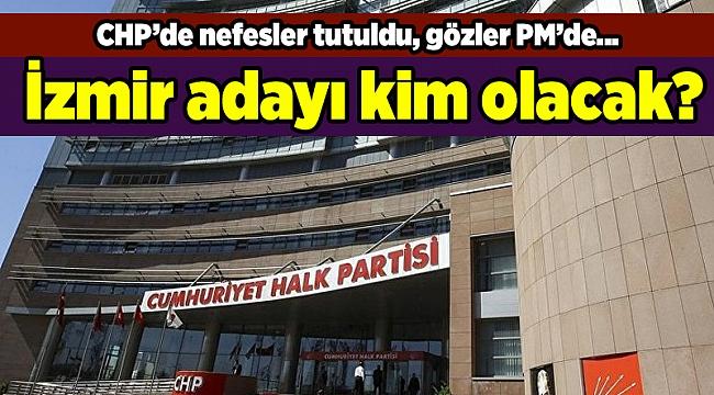 CHP'de nefesler tutuldu, gözler PM'de... İzmir adayı kim olacak?
