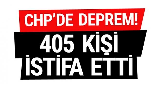 CHP deprem... 405 kişi istifa etti!