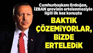 Cumhurbaşkanı Erdoğan, İZBAN grevini ertelenmesiyle ilgili ilk kez konuştu