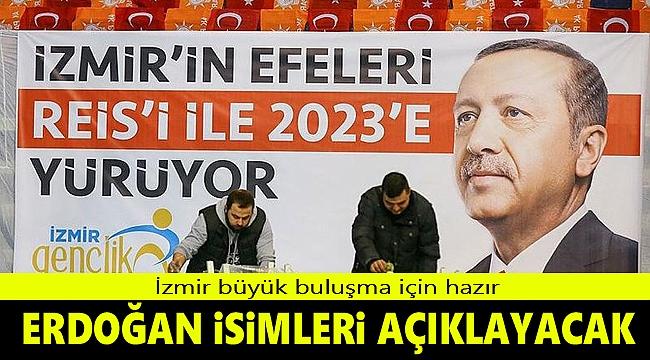 İzmir'de büyük buluşma! Başkan Erdoğan adayların ismini açıklayacak