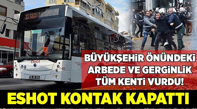 İzmir'de gergin gün: ESHOT kontak kapattı!